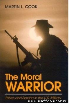 The Moral Warrior: Ethics and Service in the U.S. Military